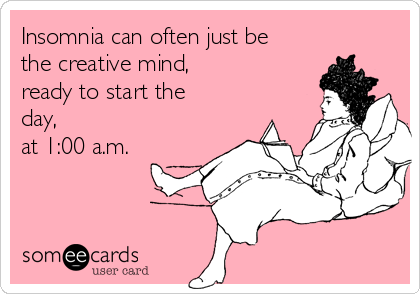 insomnia-can-often-just-be-the-creative-mind-ready-to-start-the-day-at-100-am-21d41